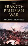 The Franco-Prussian War: The German invasion of France, 1870-1871 (0415266718) by Howard, Michael Eliot