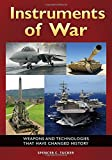 img - for Instruments of War: Weapons and Technologies That Have Changed History book / textbook / text book
