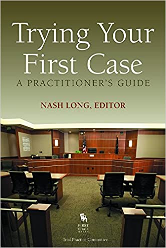 Trying Your First Case: A Practitioner's Guide
