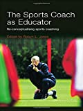 img - for Nottingham Trent, BSc Coaching & Sports Science Bundle: The Sports Coach as Educator: Re-conceptualising Sports Coaching book / textbook / text book