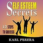 Self-Esteem Secrets: 12 Steps to Success | Karl Perera
