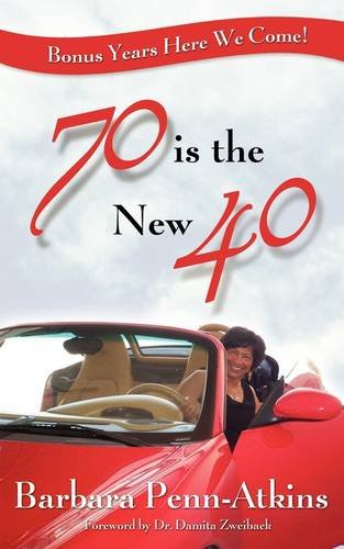'70 is the New 40'- Bonus Years Here We Come!', Barbara Penn Atkins