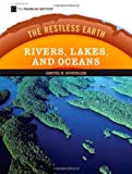 Rivers, Lakes, and Oceans (The Restless Earth)