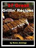 37 Great Grillin Recipes (Fast, Easy & Delicious BBQ Cookbook Collection)