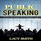 Public Speaking: Getting Over Your Fear of Public Speaking Hörbuch von Lacy Smith Gesprochen von: Lacy Smith