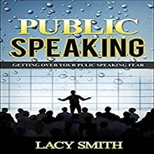 Public Speaking: Getting Over Your Fear of Public Speaking Audiobook by Lacy Smith Narrated by Lacy Smith