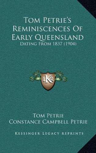Tom Petrie's Reminiscences Of Early Queensland: Dating From 1837 (1904)