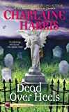 Dead Over Heels (Aurora Teagarden Mysteries, Book 5) (0425223035) by Charlaine Harris