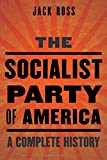 The Socialist Party of America: A Complete History