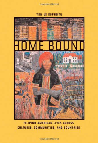 Home Bound: Filipino American Lives across Cultures,...