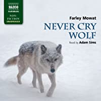 Mowat: Never Cry Wolf (       UNABRIDGED) by Farley Mowat Narrated by Adam Sims