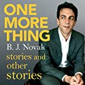 One More Thing: Stories and Other Stories Hörbuch von B. J. Novak Gesprochen von: B. J. Novak, Rainn Wilson, Jenna Fischer, Jason Schwartzman, Katy Perry, Lena Dunham, Mindy Kaling