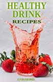Healthy Drink Recipes: All Natural Sugar-Free, Gluten-Free, Low-Carb, Paleo and Vegan Drink Recipes with Max. 5 Ingredients