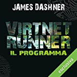 VirtNet Runner - Il programma (The mortality doctrine 2) | James Dashner