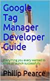 img - for Google Tag Manager Developer Guide: Everything you ever wanted to know to launch successfully book / textbook / text book