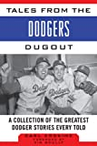 Tales from the Dodgers Dugout: A Collection of the Greatest Dodger Stories Ever Told (Tales from the Team)