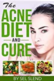 The Acne Diet And Cure (Acne Treatment, Acne Cure, Acne Diet, Acne Remedy, Acne Solution, Acne Quick Fix, Acne Aid)
