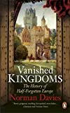 Norman Davies Vanished Kingdoms: The History of Half-Forgotten Europe