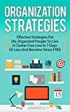 Organization Strategies - Effective Strategies For Disorganized People to Live A Clutter-Free Life in 7 Days or Less And Become Stress FREE (Effective ... For Disorganized People, Stress Free life)