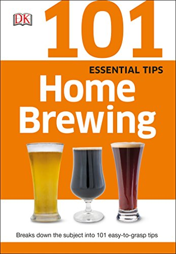 101 Essential Tips: Home Brewing by DK Publishing