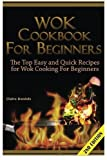 img - for Wok Cookbook for Beginners: The Top Easy and Quick Recipes for Wok Cooking For Beginners! book / textbook / text book
