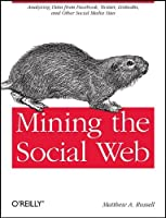Mining the Social Web: Analyzing Data from Facebook, Twitter, LinkedIn, and Other Social Media Sites ebook download