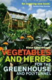 Vegetables and Herbs for the Greenhouse and Polytunnel (English Edition)