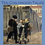 Ten Childhood Tales: Poignant Childhood Recollections | Katherine Mansfield,Kenneth Grahame,Sherwood Anderson,W. F. Harvey, Saki,Fyodor Dostoyevsky,Paul Bourget
