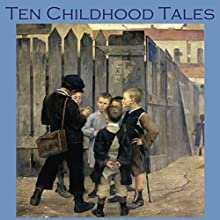 Ten Childhood Tales: Poignant Childhood Recollections (       UNABRIDGED) by Katherine Mansfield, Kenneth Grahame, Sherwood Anderson, W. F. Harvey, Saki, Fyodor Dostoyevsky, Paul Bourget Narrated by Cathy Dobson