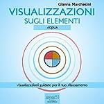 Visualizzazione sugli elementi: Acqua [Visualization of the Elements: Water]: Acqua [Water]   Gianna Marchesini