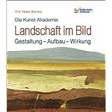 """Die Kunst-Akademie. Landschaft im Bild: Gestaltung - Aufbau - Wirkungvon """"Prof. Dieter Brembs"""""""