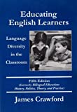 Educating English Learners: Language Diversity in the Classroom, Fifth Edition (0890759995) by Crawford, James