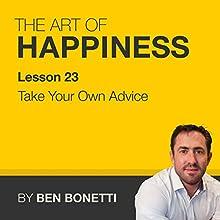 Lesson 23 - Take Your Own Advice  by Benjamin Bonetti Narrated by Benjamin Bonetti