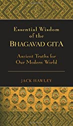 The Essential Wisdom of the Bhagavad Gita: Ancient Wisdom for Our Modern World