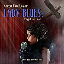 Lady Blues: Forget-Me-Not, A Gus LeGarde Mystery, Book 10 (       UNABRIDGED) by Aaron Lazar Narrated by David Kudler