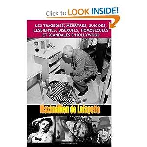 Les Tragedies, Meurtres, Suicides, Lesbiennes, Bisexuels, Homosexuels Et Scandales D'hollywood (French Edition)