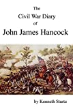 The CIVIL WAR DIARY of JOHN JAMES HANCOCK: A Sesquicentennial History of The Atlanta Campaign
