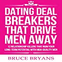 Dating Deal Breakers That Drive Men Away: 12 Relationship Killers That Ruin Your Long-Term Potential with High-Quality Men Hörbuch von Bruce Bryans Gesprochen von: Dan Culhane