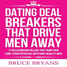 Dating Deal Breakers That Drive Men Away: 12 Relationship Killers That Ruin Your Long-Term Potential with High-Quality Men Audiobook by Bruce Bryans Narrated by Dan Culhane