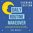 Daily Routine Makeover: Evening Edition: Evening Tactics to Preserve Your Health, Sleep Restfully and Power up for Tomorrow Hörbuch von Zoe McKey Gesprochen von: Sarah Heddins