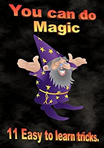 You Can Do Magic: 11 Easy to learn tricks.