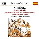 Albéniz: Piano Music, 6 Danzas Españolas / 6 Pequenos Valses, 6 Mazurkas de Salon