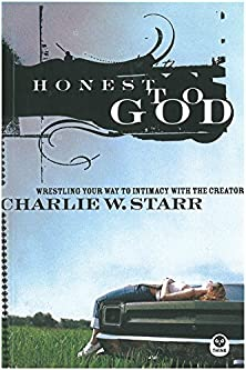 Honest to God, Wrestling Your Way to Intimacy with the Creator