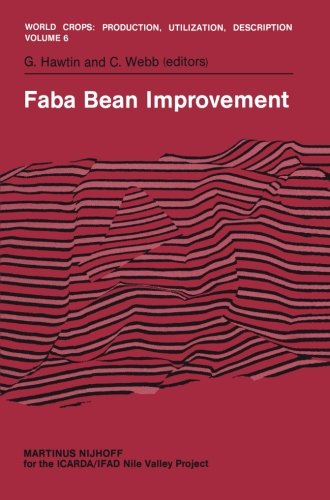 Faba Bean Improvement: Proceedings Of The Faba Bean Conference Held In Cairo, Egypt, March 7-11, 1981 (World Crops: Production, Utilization And Description)