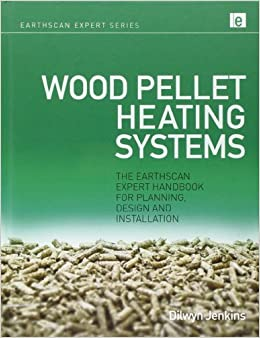 Wood Pellet Heating Systems: The Earthscan Expert Handbook on Planning, Design and... by Dilwyn Jenkins