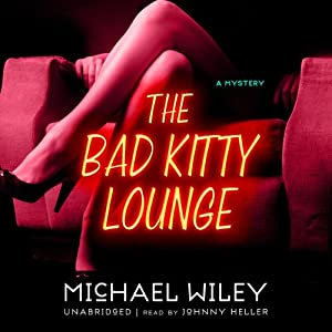 The Bad Kitty Lounge: The Joseph Kozmarski Series, Book 2 | [Michael Wiley]