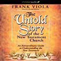 The Untold Story of the New Testament: An Extraordinary Guide to Understanding the New Testament Audiobook by Frank Viola Narrated by Michael Kramer