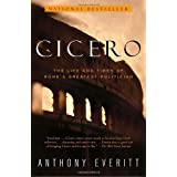 Cicero: The Life and Times of Rome's Greatest Politicianby Anthony Everitt