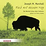 Bleib auf deinem Weg: Die Weisheit eines alten Indianers | Joseph M. Marshall