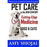 Pet Care in the New Century: Cutting-Edge Medicine for Dogs & Cats ~ Amy Shojai